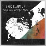 """Eric Clapton releases new song, """"This Has Gotta Stop,"""" apparently lashing out at recent media criticism"""