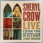 Sheryl Crow announces live album, 'Live from the Ryman & More,' coming in August
